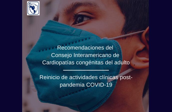 Recomendaciones del consejo interamericando de cardiopatias congenitas del adulto para el reinicio de actividades clinicas en la etapa postpandemia- covid19