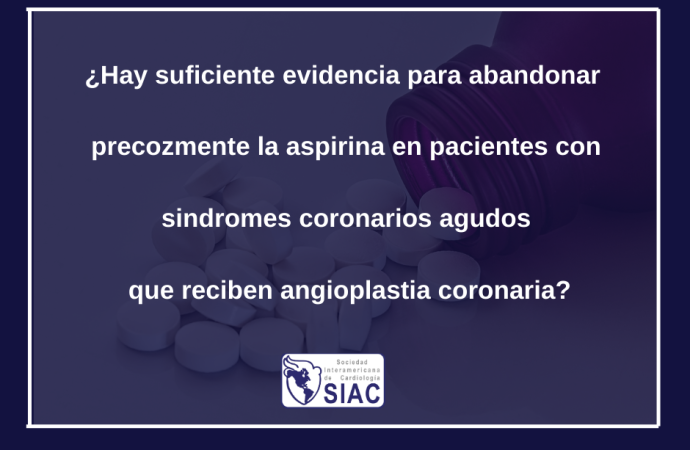 ¿Hay suficiente evidencia para abandonar precozmente la aspirina en pacientes con sindromes coronarios agudos que reciben angioplastia coronaria?