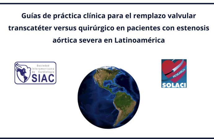 Guías de práctica clínica para el remplazo valvular transcatéter versus quirúrgico en pacientes con estenosis aórtica severa en Latinoamérica